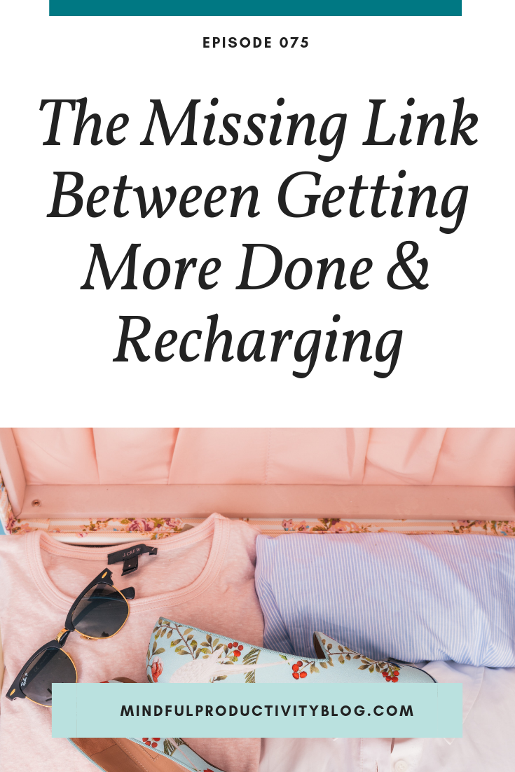 The Missing Link Between Getting More Done and Recharging   Mindful Productivity Podcast