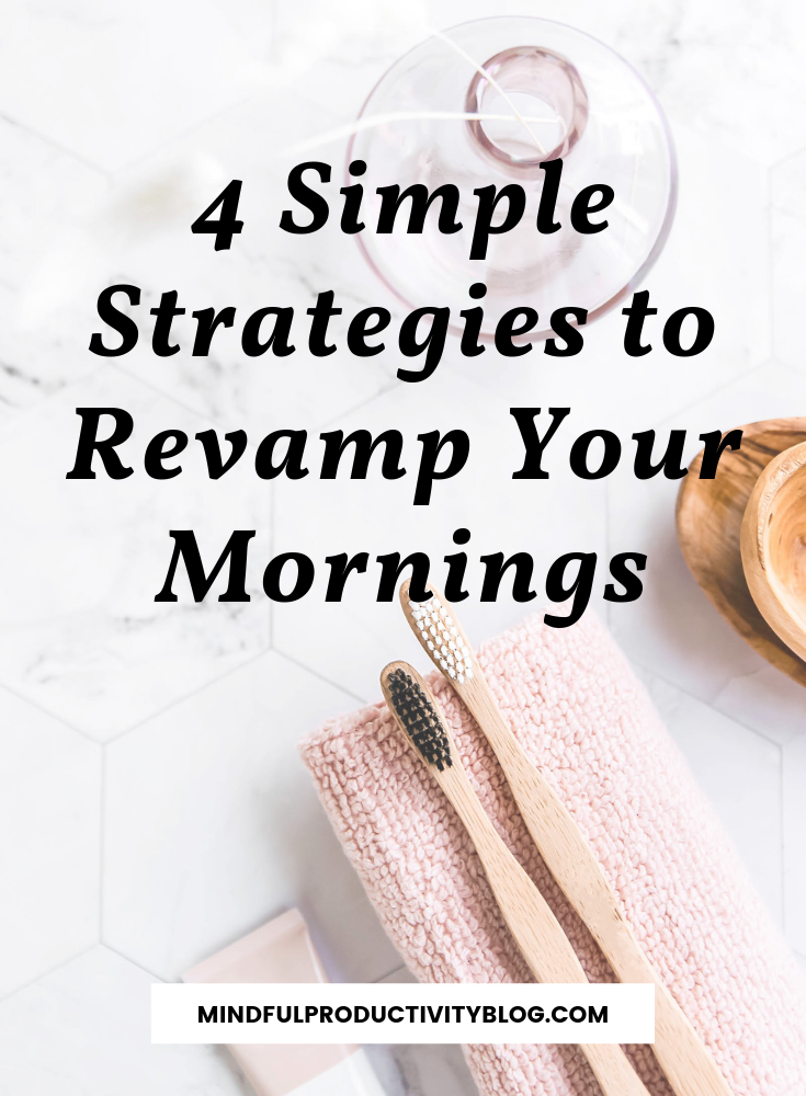 4 Simple Strategies to Revamp Your Mornings | Mindful Productivity Podcast
