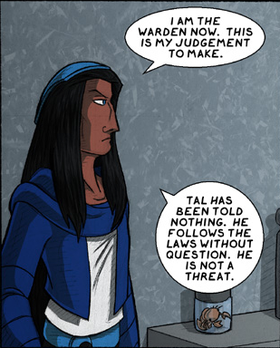 """Caption: Gilou looks seriously at someone off-panel, saying, """"I am the Warden now. This is my judgment to make. Tal has been told nothing. He follows the laws without question. He is not a threat."""""""