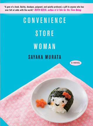 The Convenience Store Woman  by Sayaka Murata, translated by Ginny Tapley Takemori
