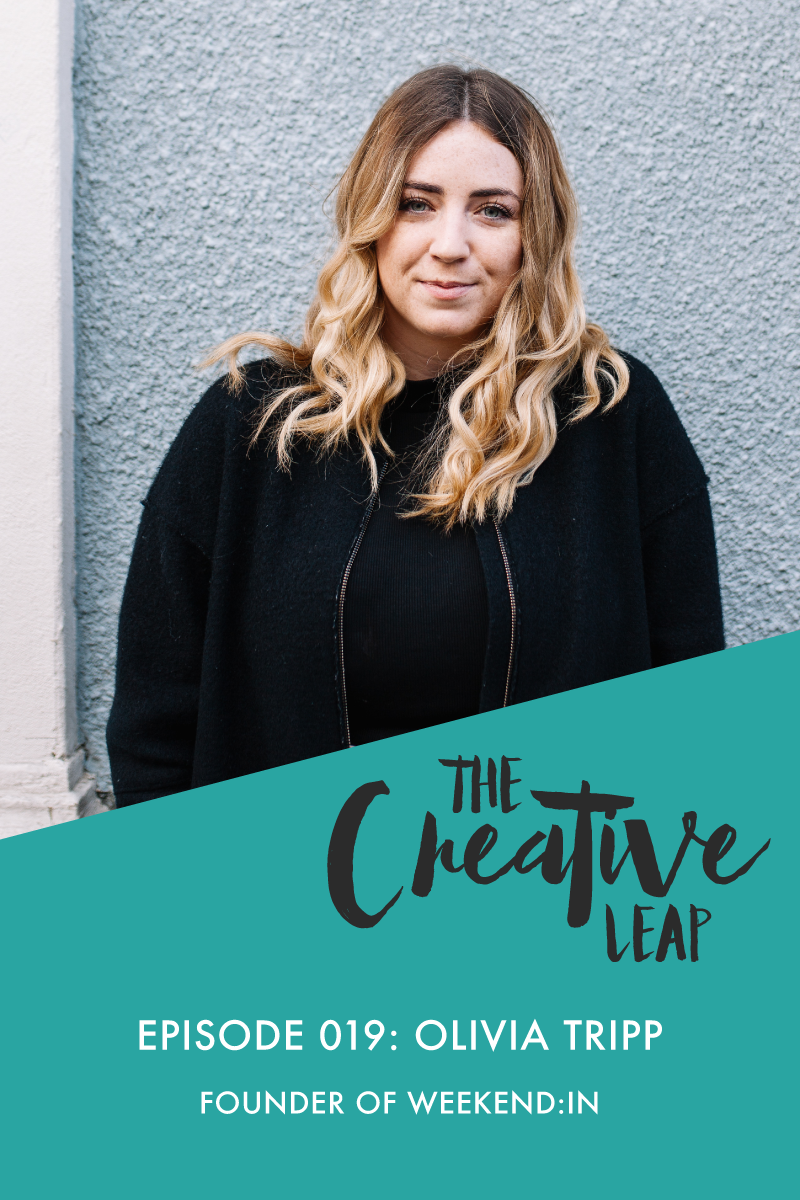 The Creative Leap Episode 19 with Founder of Digital Marketing Agency Weekend:In, Olivia Tripp | Small Business Podcast | Marketing and Events Tips | How to Build a Brand