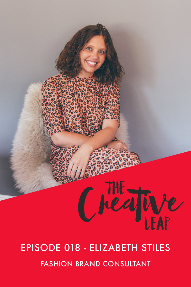 The Creative Leap Episode 18 with Fashion Brand Consultant, Elizabeth Stiles | Small Business Podcast | Advice for business owners | How to Start a Fashion Brand