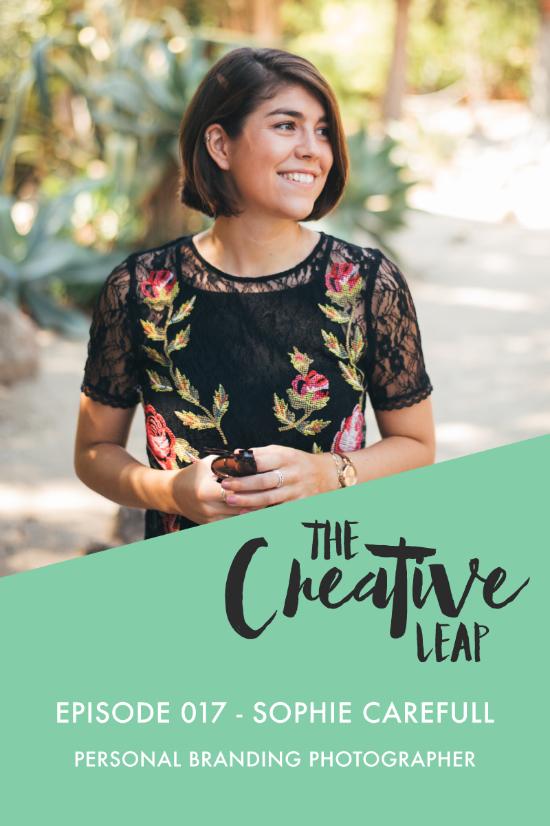 The Creative Leap Episode 17 with Personal Branding Photographer, Sophie Carefull | Small Business Podcast | Photography tips and business advice | Starting your own photography business