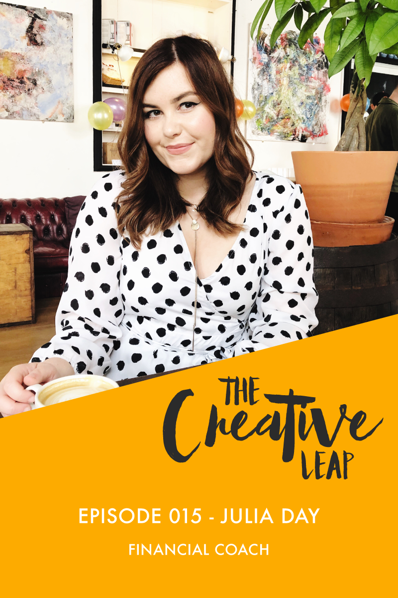 The Creative Leap Episode 15 with Financial Coach, Julia Day from the Independent Girls Collective | Small Business Podcast | Managing your money when you start your own business | How to get your invoices paid