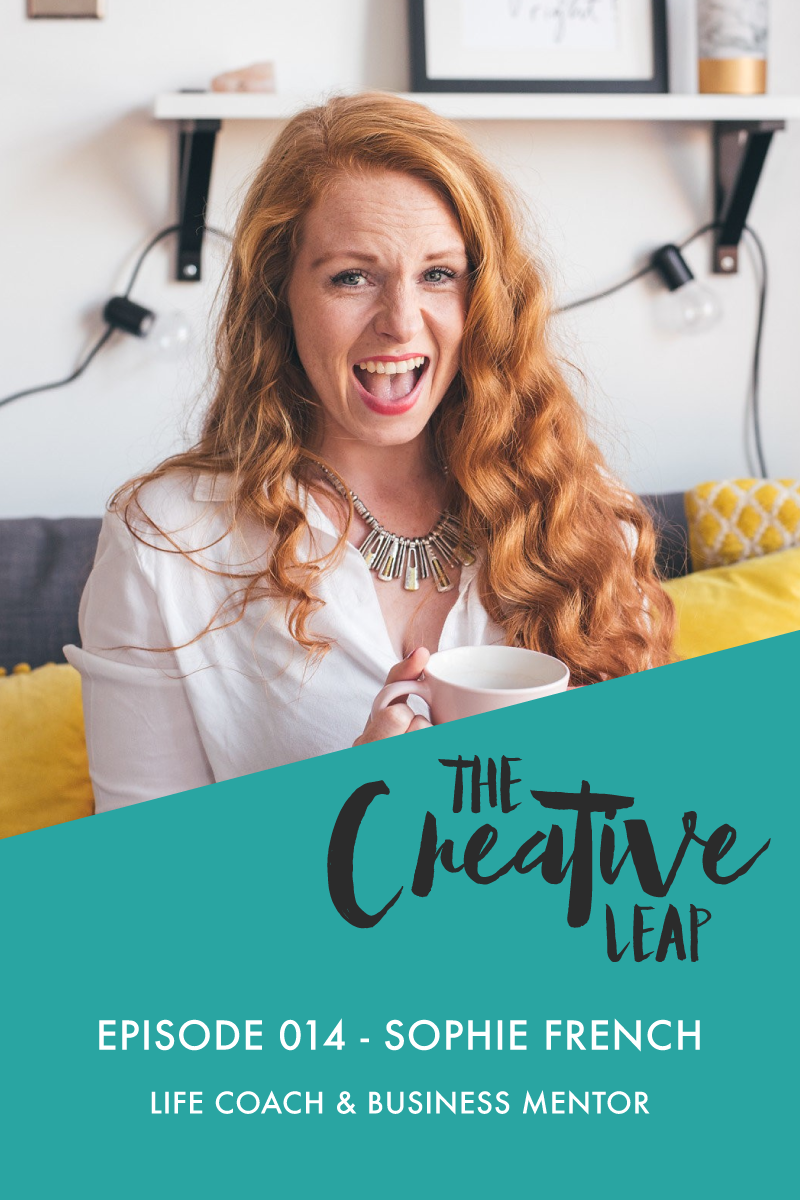 The Creative Leap Episode 14 with Life Coach & Business Mentor Sophie French | Small Business Podcast | Life and business advice | How to Crush the Can't in Your Head | Mindset tips when you start a business