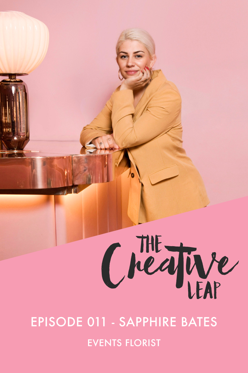 The Creative Leap Episode 11 with Events Florist Sapphire Bates | Small Business Advice | Creating and being involved in a community as a business owner | How to manage multiple income streams