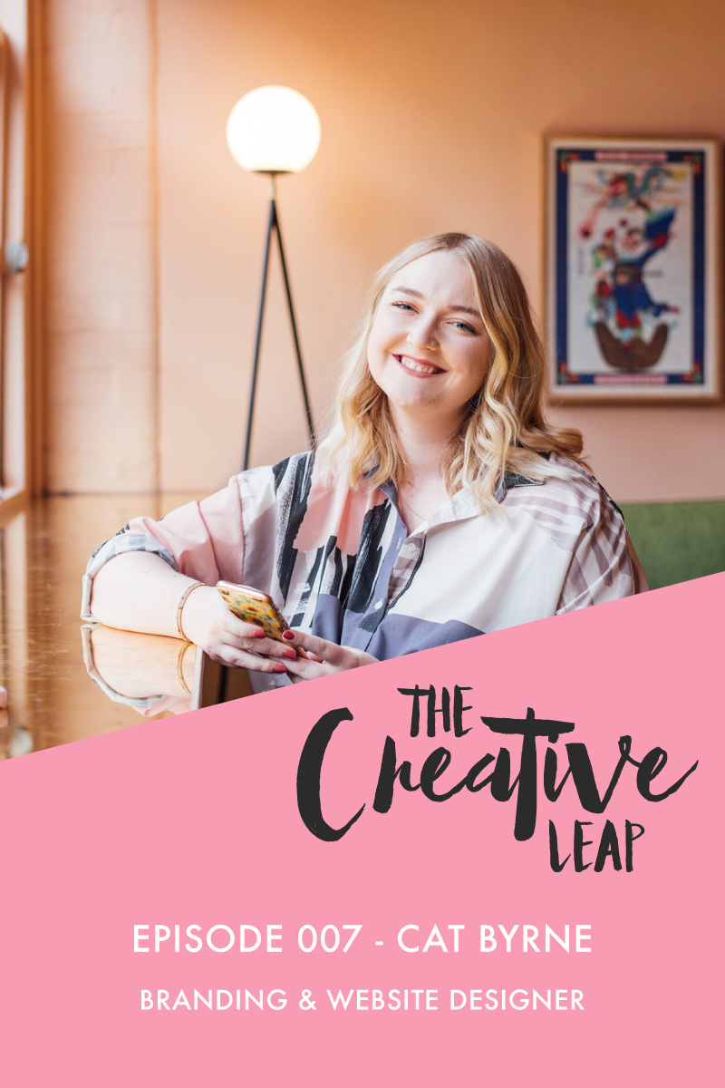 The Creative Leap Episode 7 with Branding & Website Designer Cat Byrne (Gatto) | Small Business Podcast | How to be confident in your work | Designer productivity tips