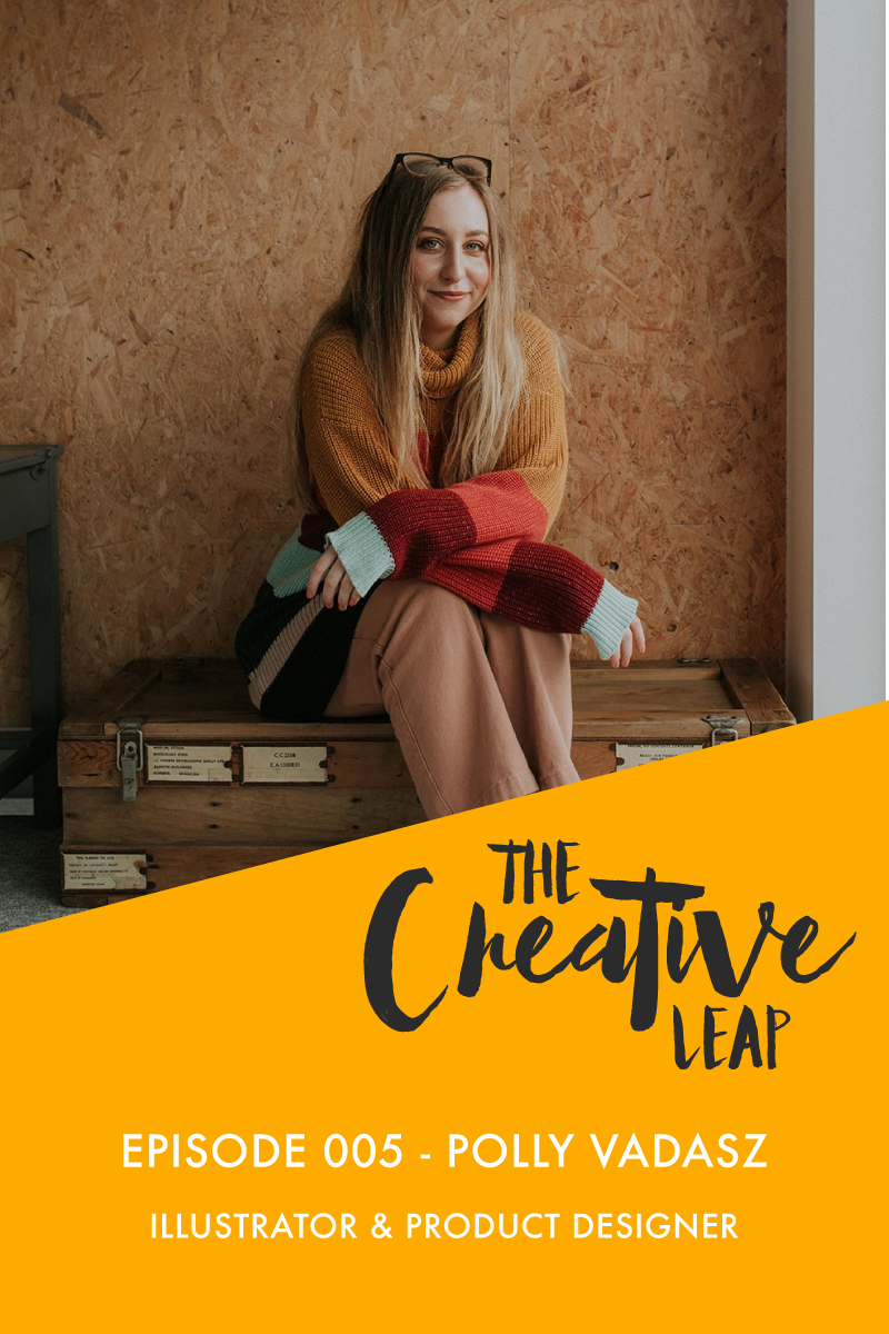 The Creative Leap Episode 5 with Founder of Sighh, Illustrator and Product Designer, Polly Vadasz | Small Business Podcast | How to source good suppliers | Creative Process for a product designer