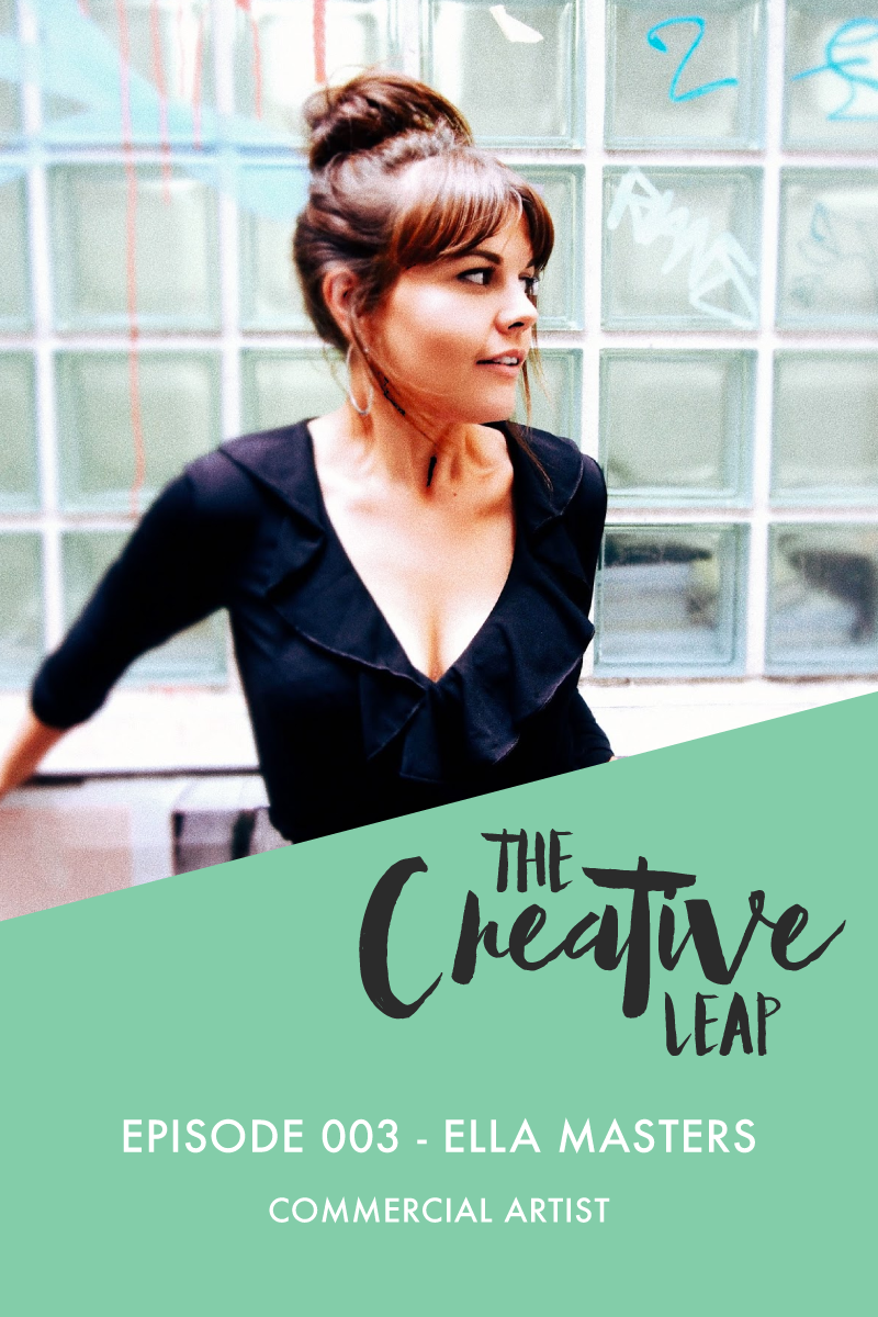 The Creative Leap Episode 3 with Commercial Artist Ella Masters | Small Business Podcast | Comparison as an artist | Turning a blog into a business