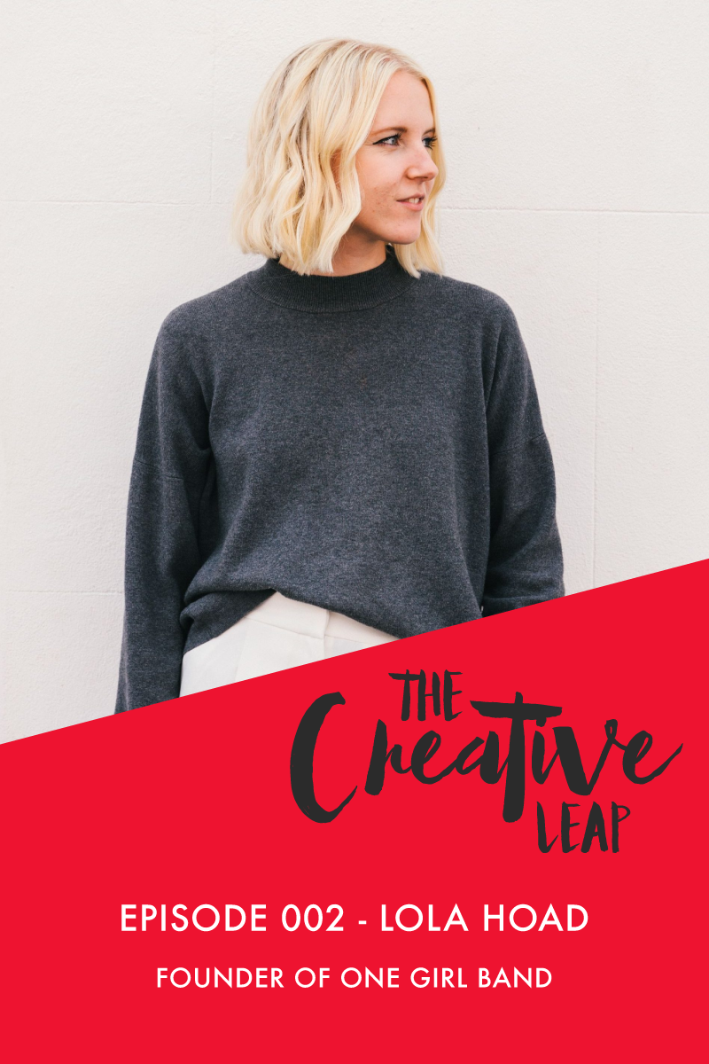 The Creative Leap Episode 2 with Founder of One Girl Band Lola Hoad | Small Business Podcast | Having a multi-hyphen career | How to talk about money