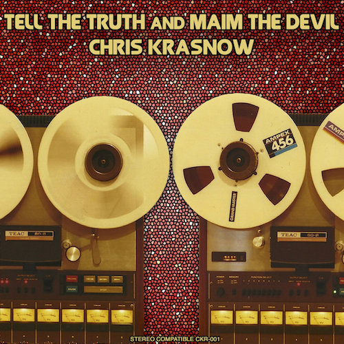 Chris Krasnow- Tell the Truth and Maim the Devil (2015)