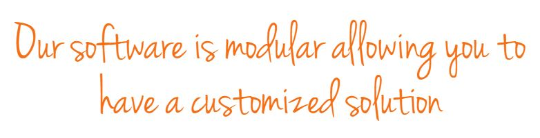 Our software is modular allowing you to have a customized solution.