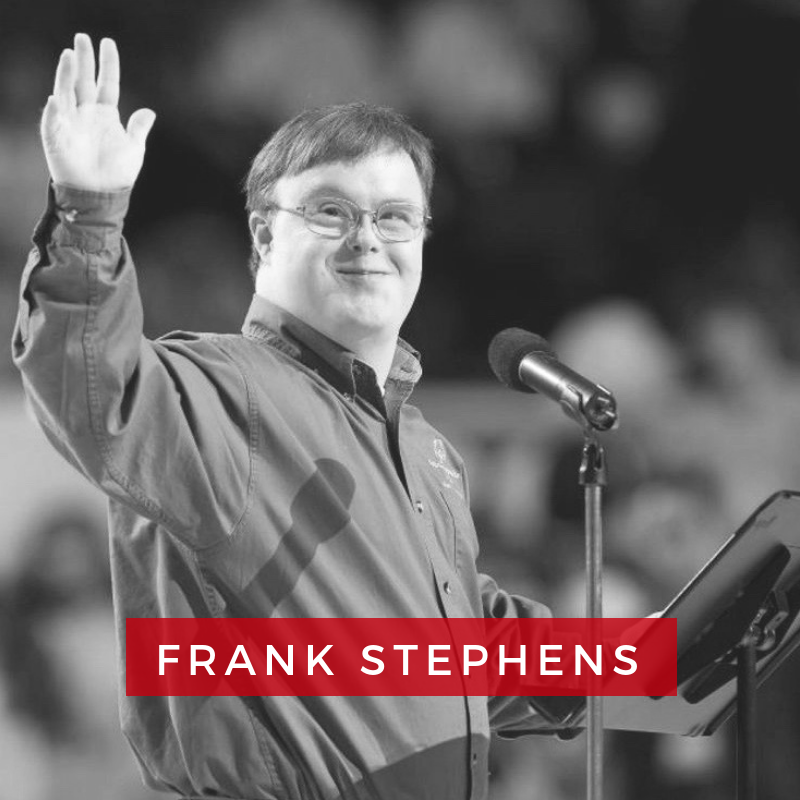 Frank Stephens, Down Syndrome Research Advocate - Frank Stephens, as he is known to his friends, is a member of the Board of Directors of Special Olympics Virginia, and a long-time Global Messenger advocating on behalf of Special Olympics. He was awarded the Quincy Jones Excellence in Advocacy Award by the Global Down Syndrome Foundation in 2016 and is an active advocate for Global's research.In light of the increasing promotion of pre-natal screening to identify and terminate pregnancies with Down syndrome, Frank spends an increasing amount of his time informing audiences, especially medical professionals and policy makers, of the incredible lives that are possible now for people with Down syndrome. In October 2016, Frank was asked by the Down Syndrome Research Foundation of the United Kingdom to assist in their lobbying of Parliament. In January 2017, Frank was a Guest Lecturer on this topic at the Duke University School of Nursing. Frank's recent testimony before the U.S. Senate Appropriations Committee on behalf of increased funding for research concerning Down syndrome has been translated into dozens of languages and been viewed by over 160 million people worldwide.