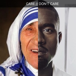 What if you combined the swag and not giving a sh%# of Kanye with the caring and compassion of Mother Teresa (celebrity name T. Yeezy)? OMG, you might have enough power and force to destroy planets like the Death Star.