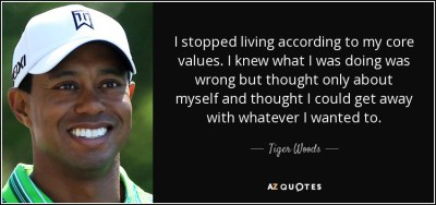 quote-i-stopped-living-according-to-my-core-values-i-knew-what-i-was-doing-was-wrong-but-thought-tiger-woods-32-5-0537.jpg
