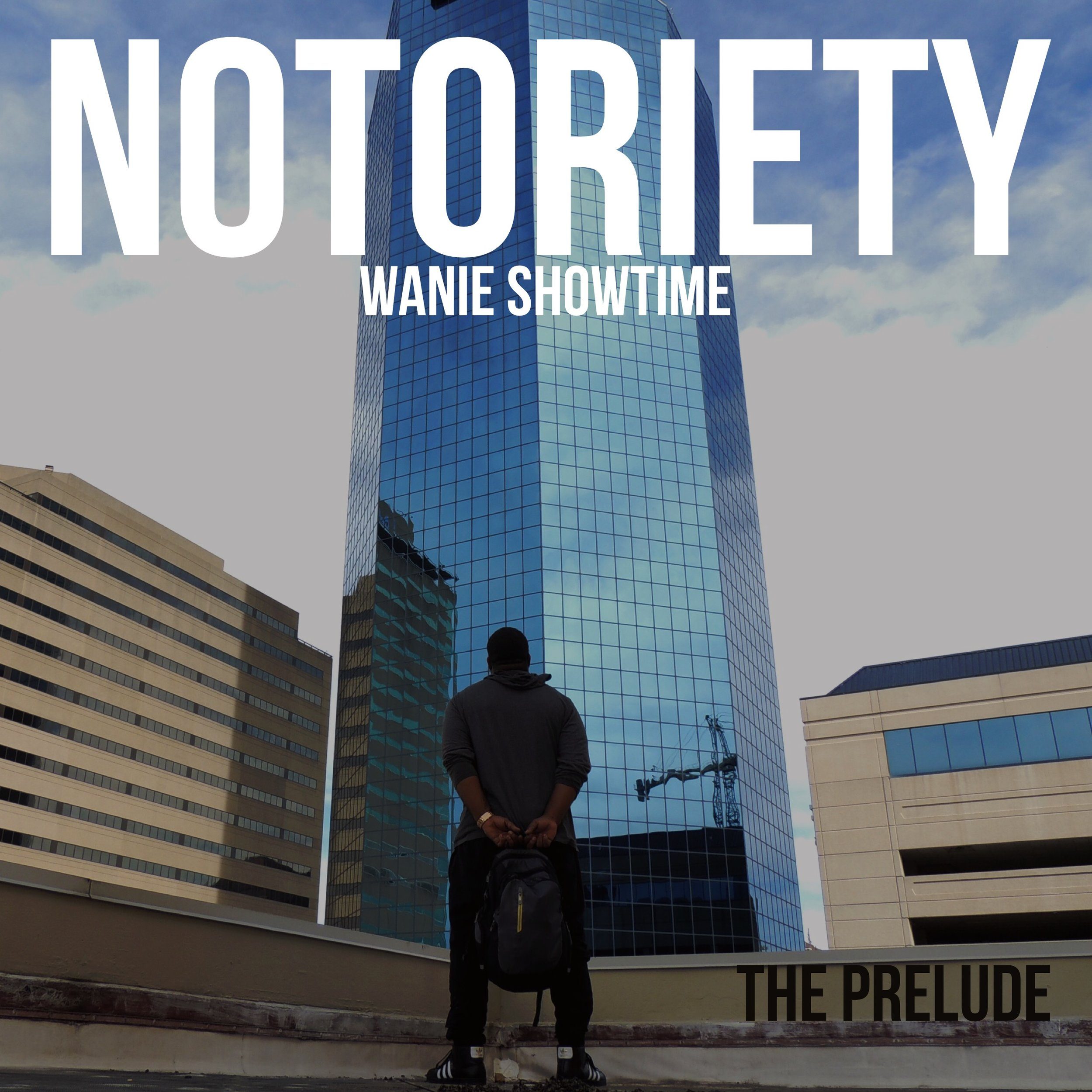 WANIE SHOWTIME - NOTORIETY THE PRELUDE EP [COVER ART- FRONT].JPG