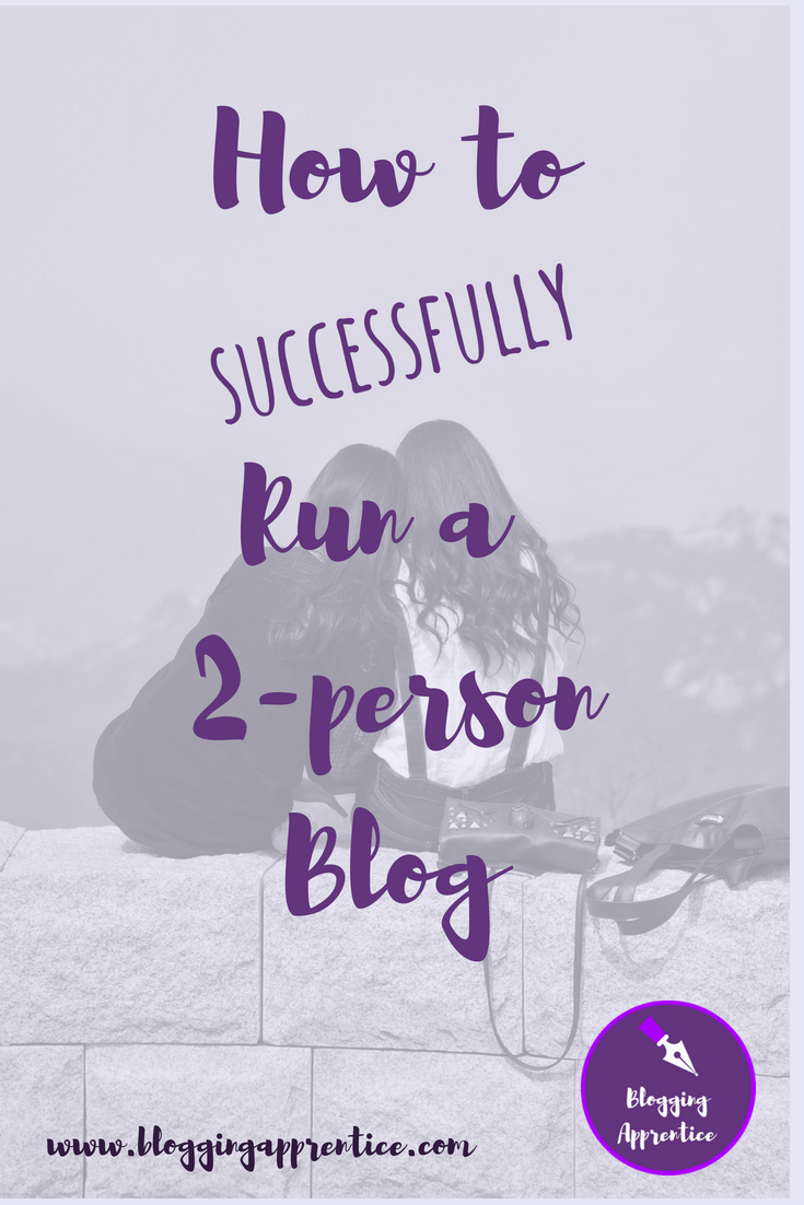 How to successfully run a two person blog - a guest blog post by Jess and Ray at BestieTalks at BloggingApprentice.com