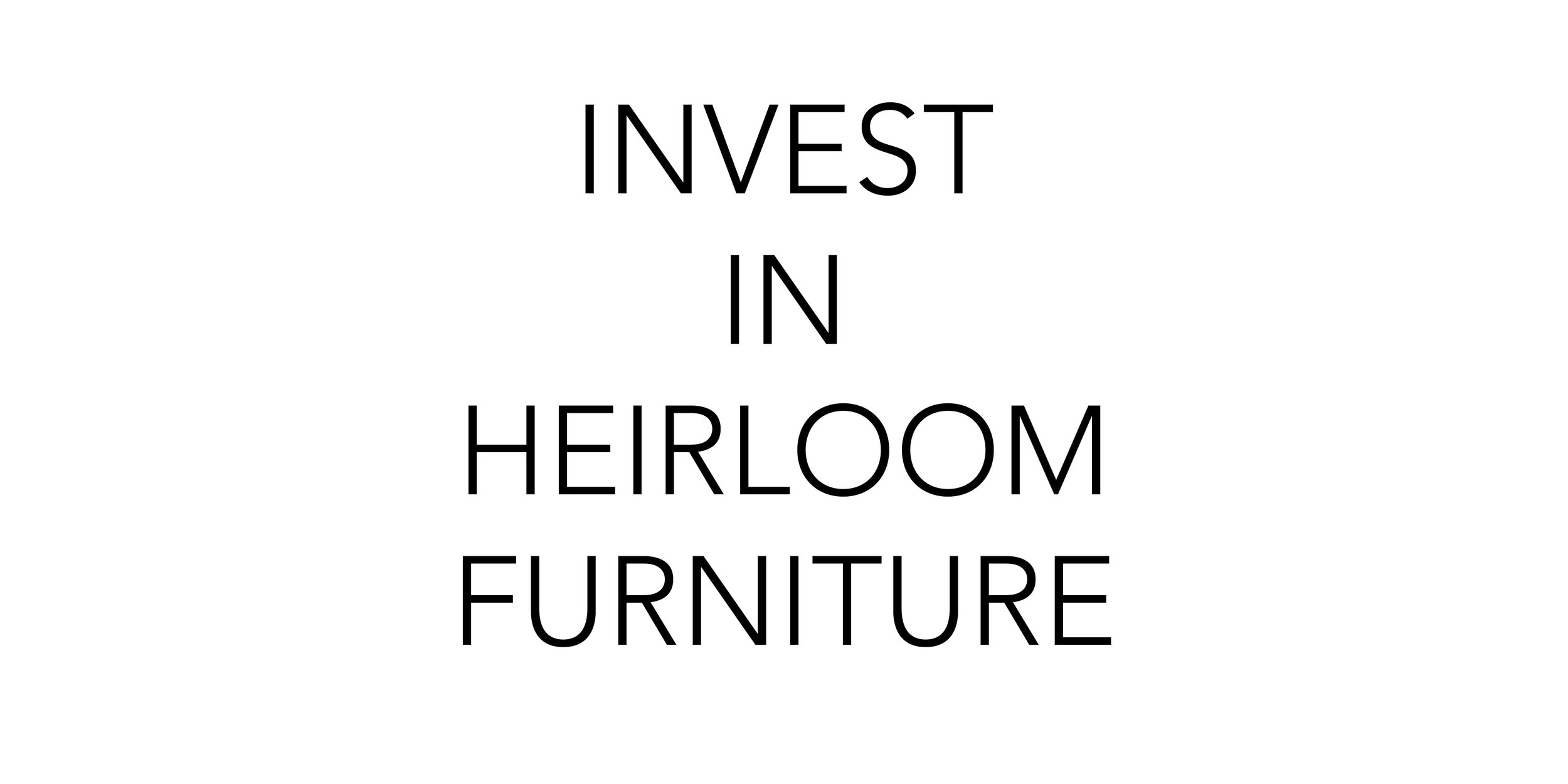 Invest In Heirloom Furniture