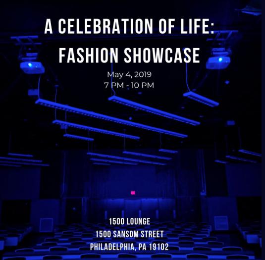 A Celebration Of Life: Fashion Showcase   May 4th, 2019 from 7PM-10PM at 1500 Lounge— 1500 Samson Street Philadelphia, Pa 19102