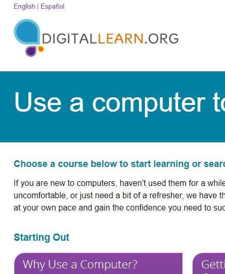 At DigitalLearn.org, you can take online modules on using computers. Modules include computer basics, online safety, job skills, and productivity.