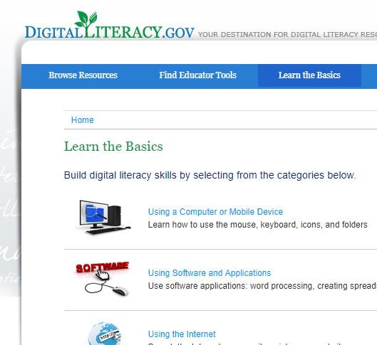 """This is the U.S. Government's webpage hub for an assortment of online resources related to digital literacy. The section """"Learn the Basics"""" is a great place to start to find online training and support for digital literacy."""