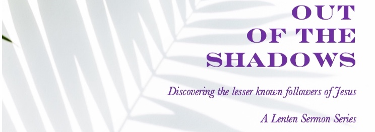 Sundays, 11:00 AM Worship | Out of the Shadows - Discovering the lesser known followers of Jesus