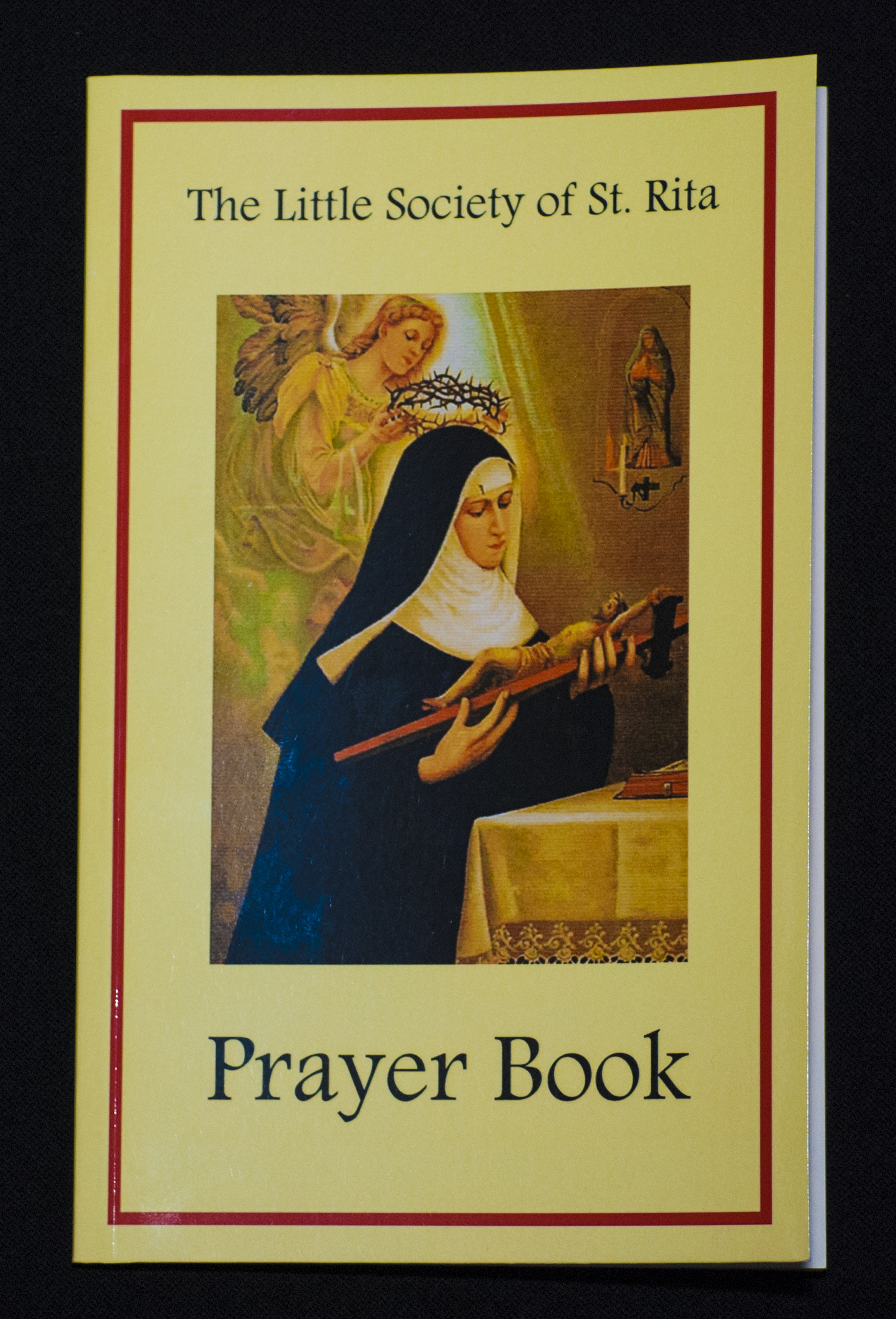 - The Little Society of Saint Rita$5.95  This prayer booklet presents elements of an approach on Gospel living based on the life and spiritual practices of Saint Rita of Cascia through the prayers, litany and novena of Saint Rita. The forward was written by our founding Shrine Rector Fr. Michael DiGregorio, O.S.A. This prayer book makes a wonderful companion to your devotions to Saint Rita and makes a wonderful gift to anyone who is a devotee of Saint Rita.Softcover - 56 page booklet