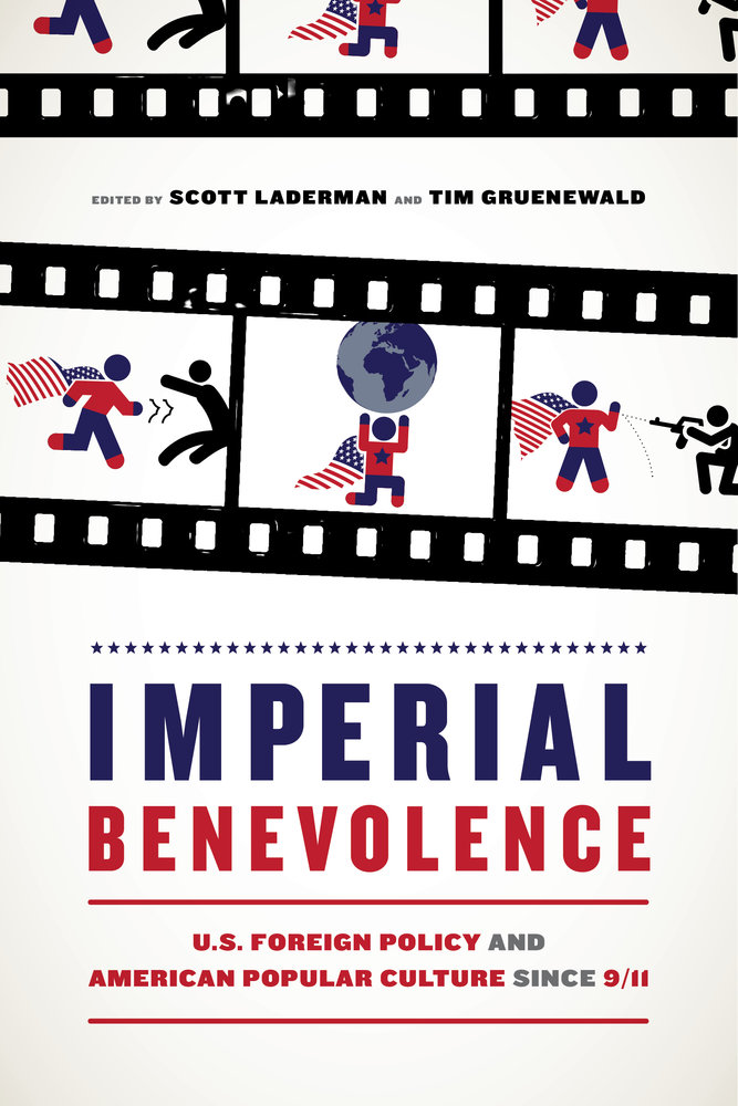 Imperial Benevolence: U.S. Popular Culture After 9/11, ed. Scott Laderman and Tim Gruenwald. (University of California Press, 2018)