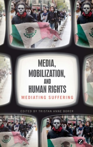 Media, Mobilization, and Human Rights: Mediating Suffering, Ed. Tristan Anne Borer