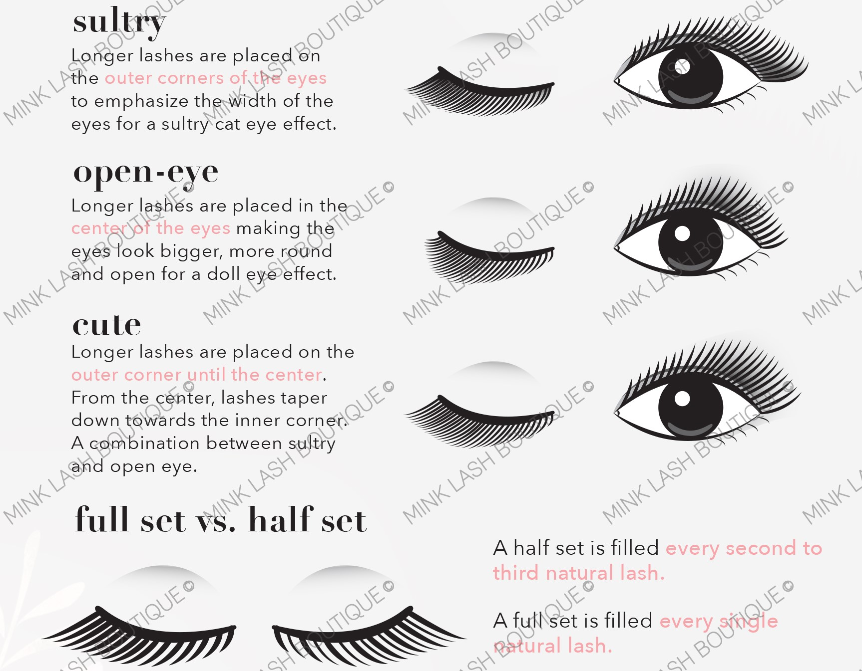 - Get a better idea of what style, shape and service you would like. Always keep in mind these styles will look different on everyone depending on your natural eye shape and lash line. Your Technician will consult with you on the day of your appointment of what will suit you best!