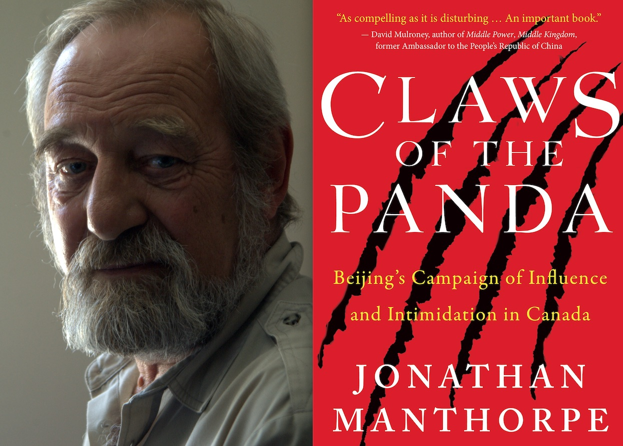 Jonathan Manthorpe is the author of the new book  Claws of the Panda: Beijing's Campaign of Influence and Intimidation in Canada .