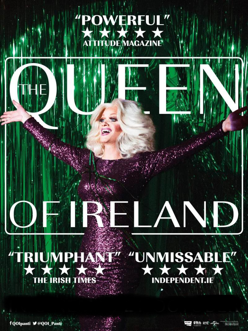 The Queen of Ireland     The Queen of Ireland  is a documentary that follows drag queen Panti Bliss: part glamorous aunt, part Jessica Rabbit. She's a wittily incisive performer with charisma to burn who is widely regarded as one of the best drag...   Read More