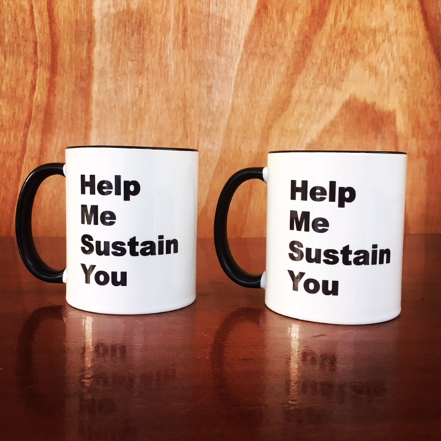 Help Me Sustain You mugs - Designed by Joel Gailer the