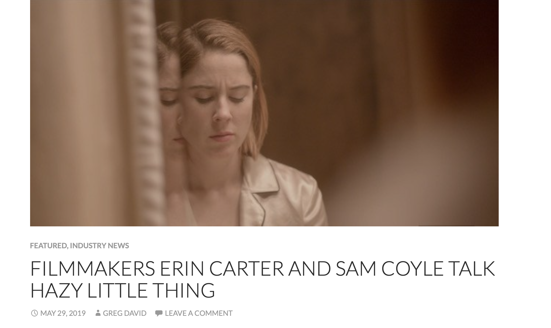 TV, Eh? sits down with Coyle and Carter to talk about their creative process and their current kickstarter campaign.  Read the article here.   https://www.tv-eh.com/2019/05/29/filmmakers-erin-carter-and-sam-coyle-talk-hazy-little-thing/