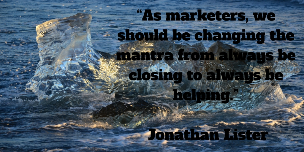 As marketers, we should be changing the mantra from always be closing to always be helping.jpg