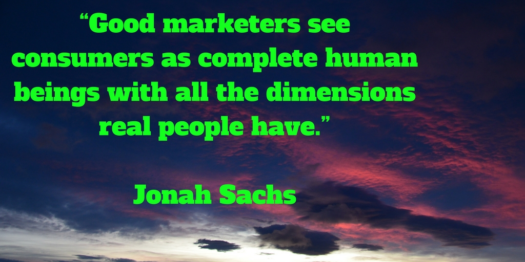 Marketing quotes: Good marketers see consumers as complete human