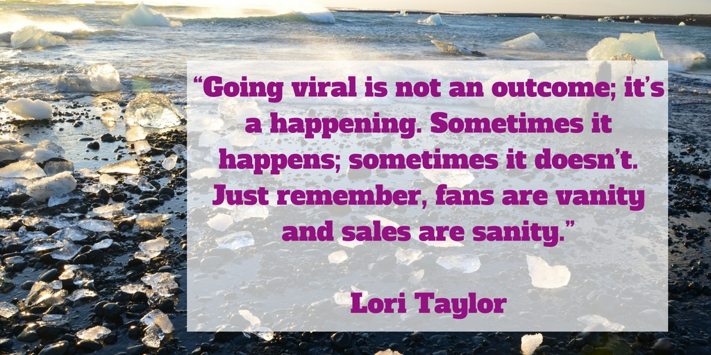 Going viral is not an outcome; it's a happening.jpg