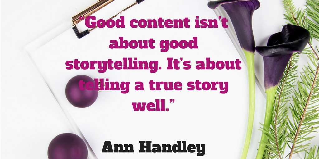 Good content isn't about good storytelling. It's about telling a true story well.jpg