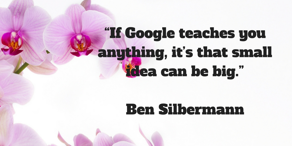 If Google teaches you anything, it's that small idea can be big.jpg