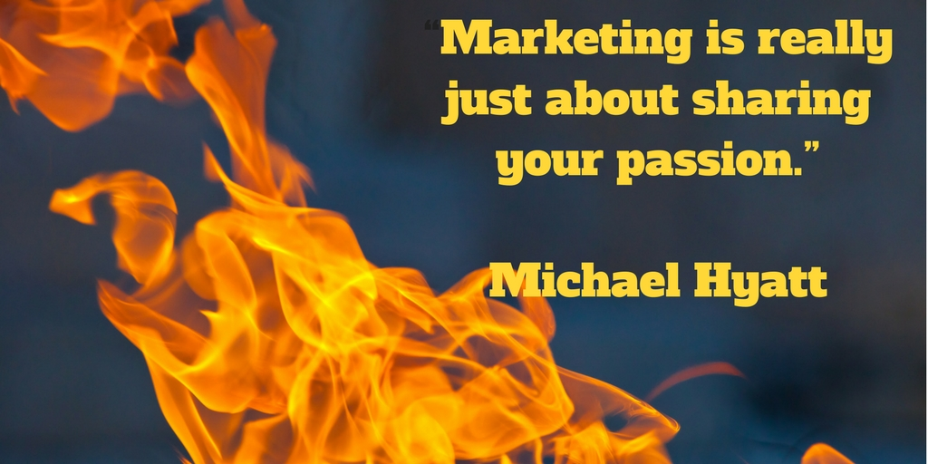 Marketing is really just about sharing your passion.jpg