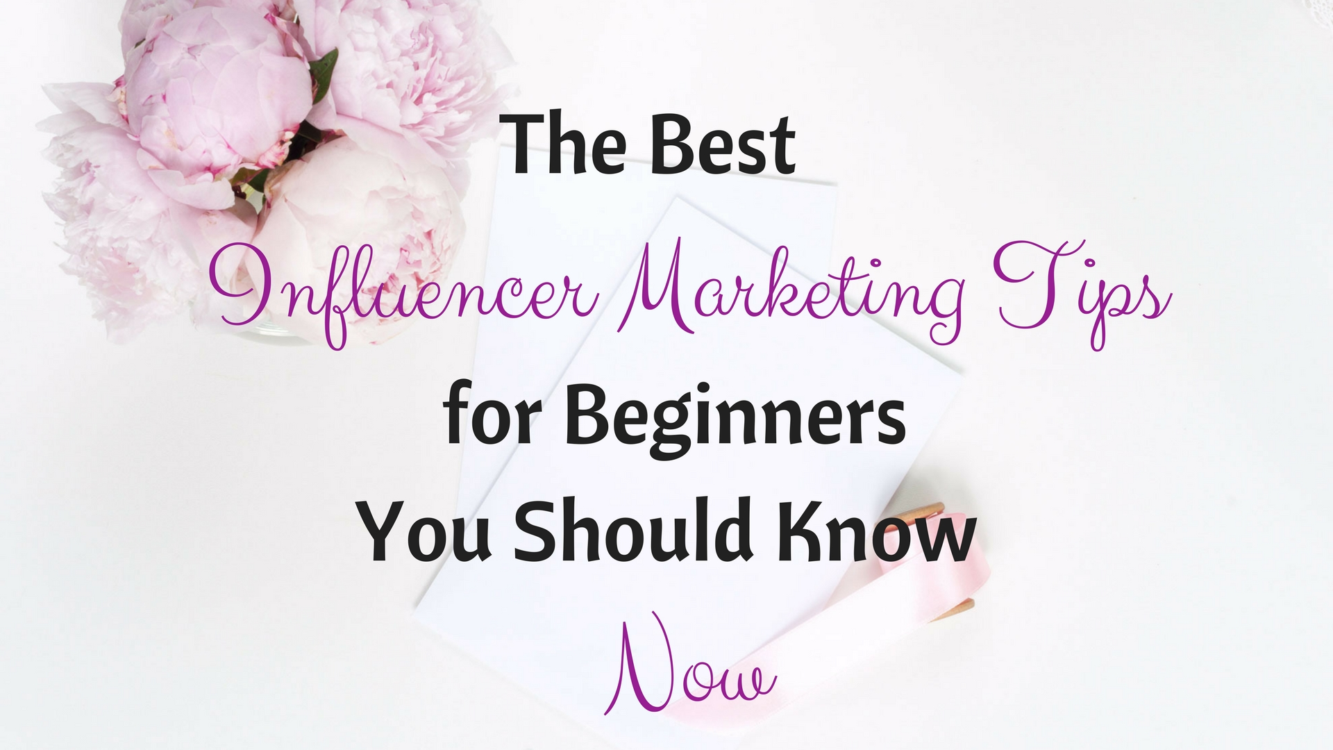 The Best Influencer Marketing Tips