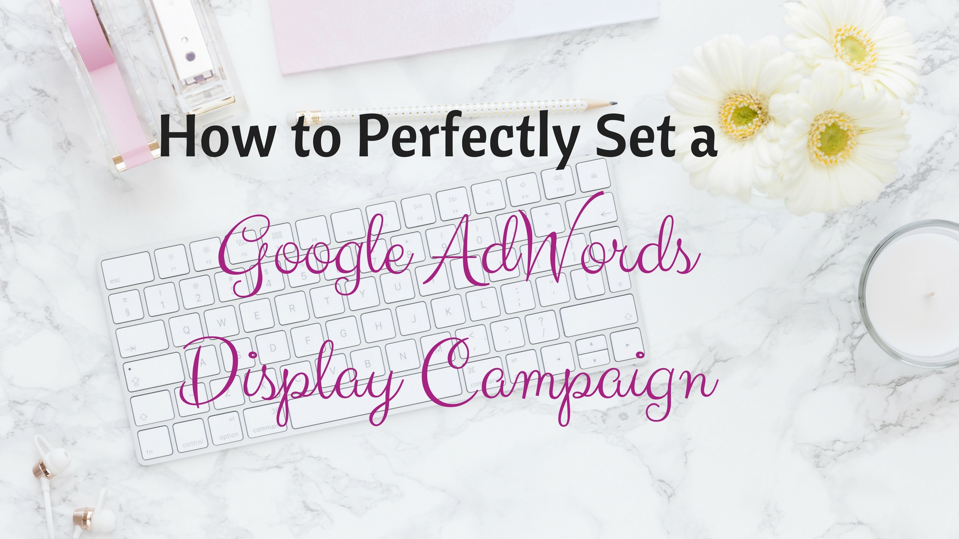 How to Perfectly Set a Google AdWords Display Campaign