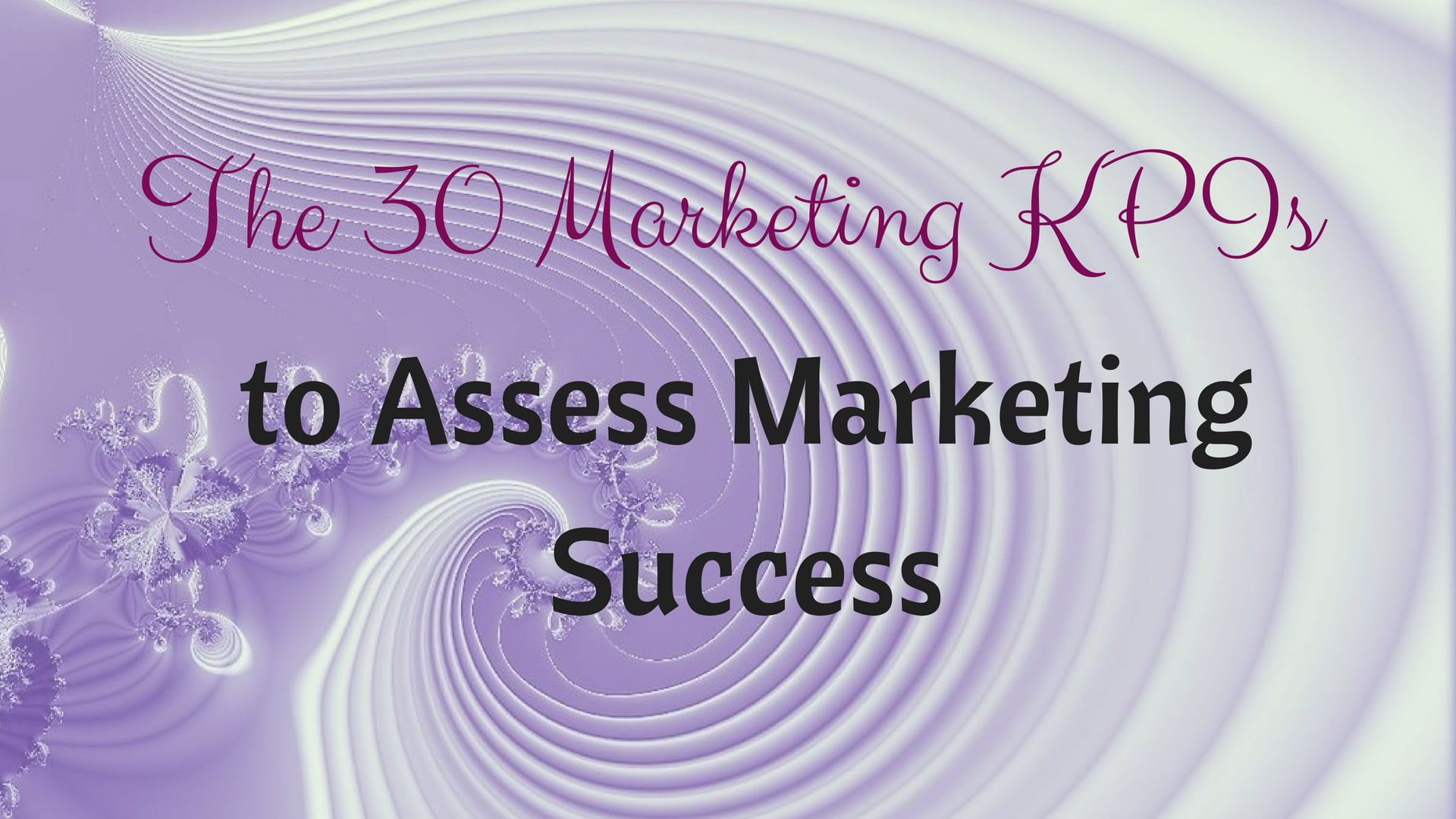 The 30 Marketing KPIs To Assess Marketing Success