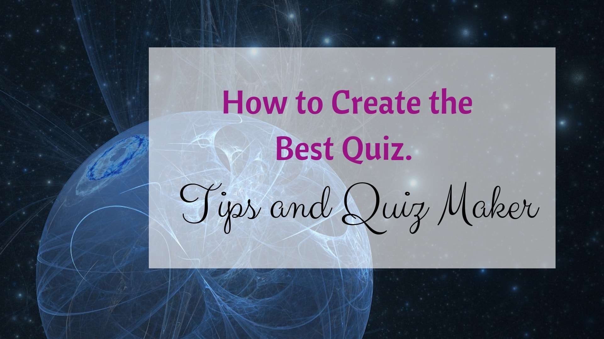 How to Create the Best Quiz. Tips and Quiz Maker