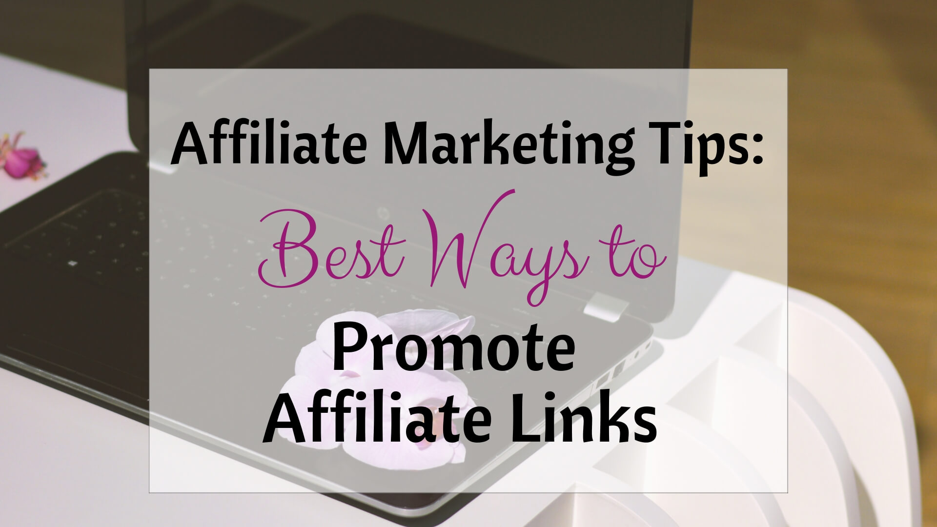 Affiliate marketing tips - best ways to promote affiliate links