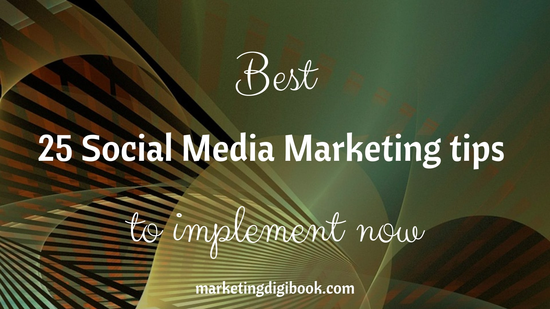 Best 25 Social Media Marketing tips to implement now