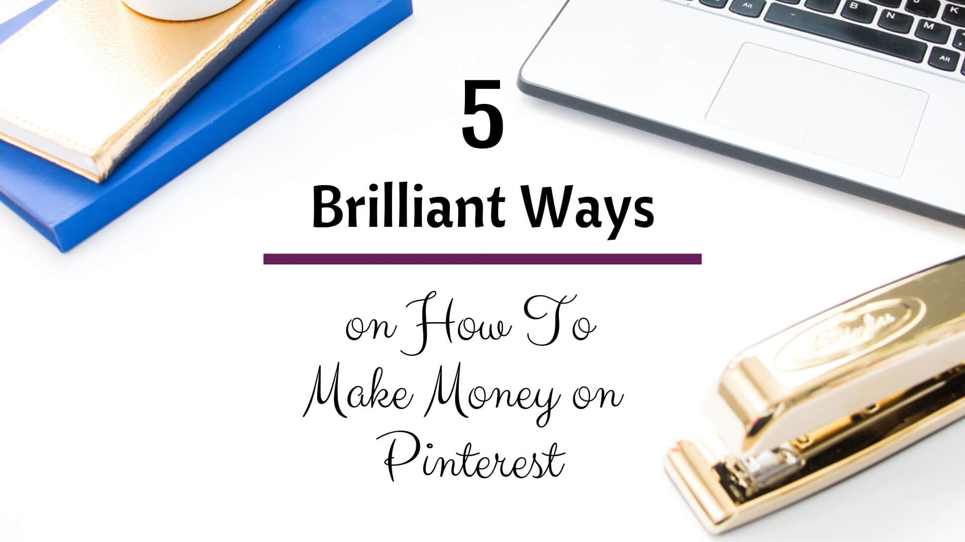 Want To Make Money on Pinterest_ Here are 5 Brilliant Ways