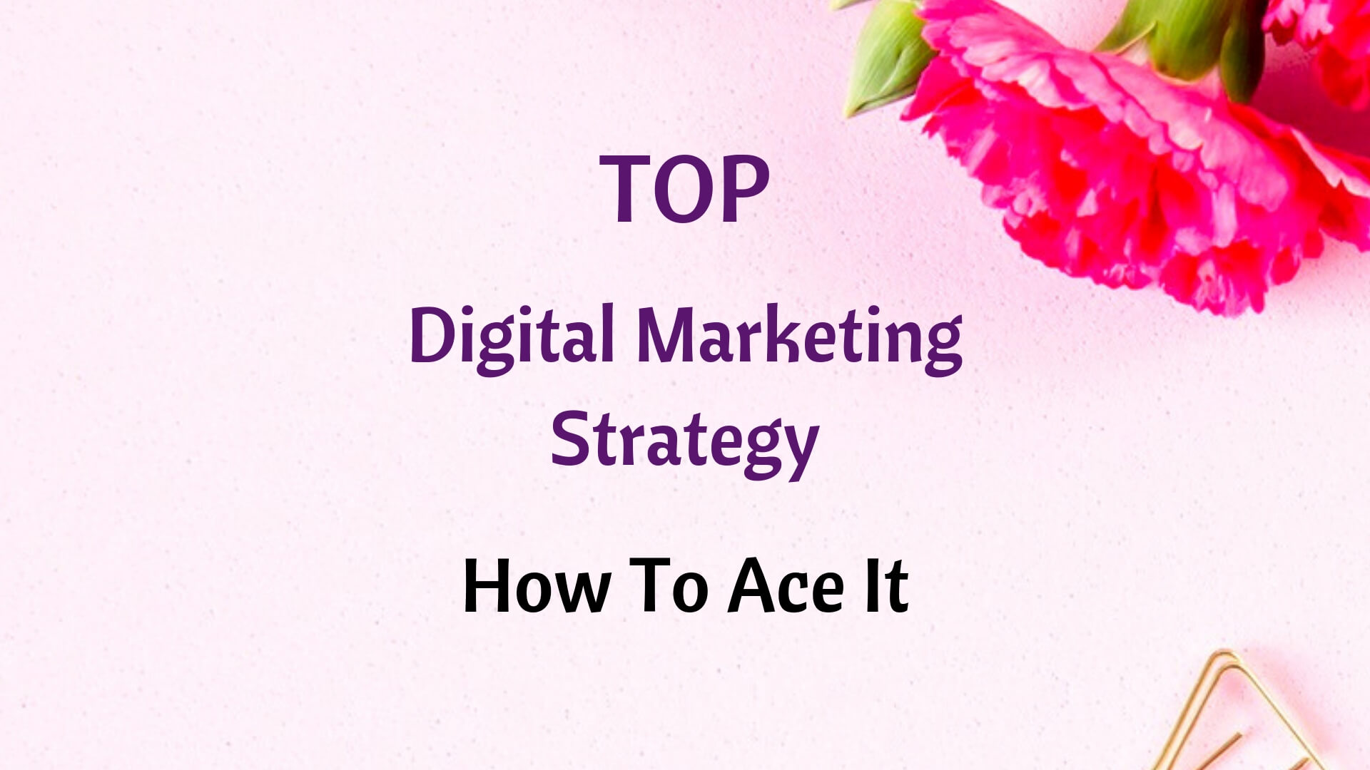 Top Digital Marketing Strategy - How To Ace It