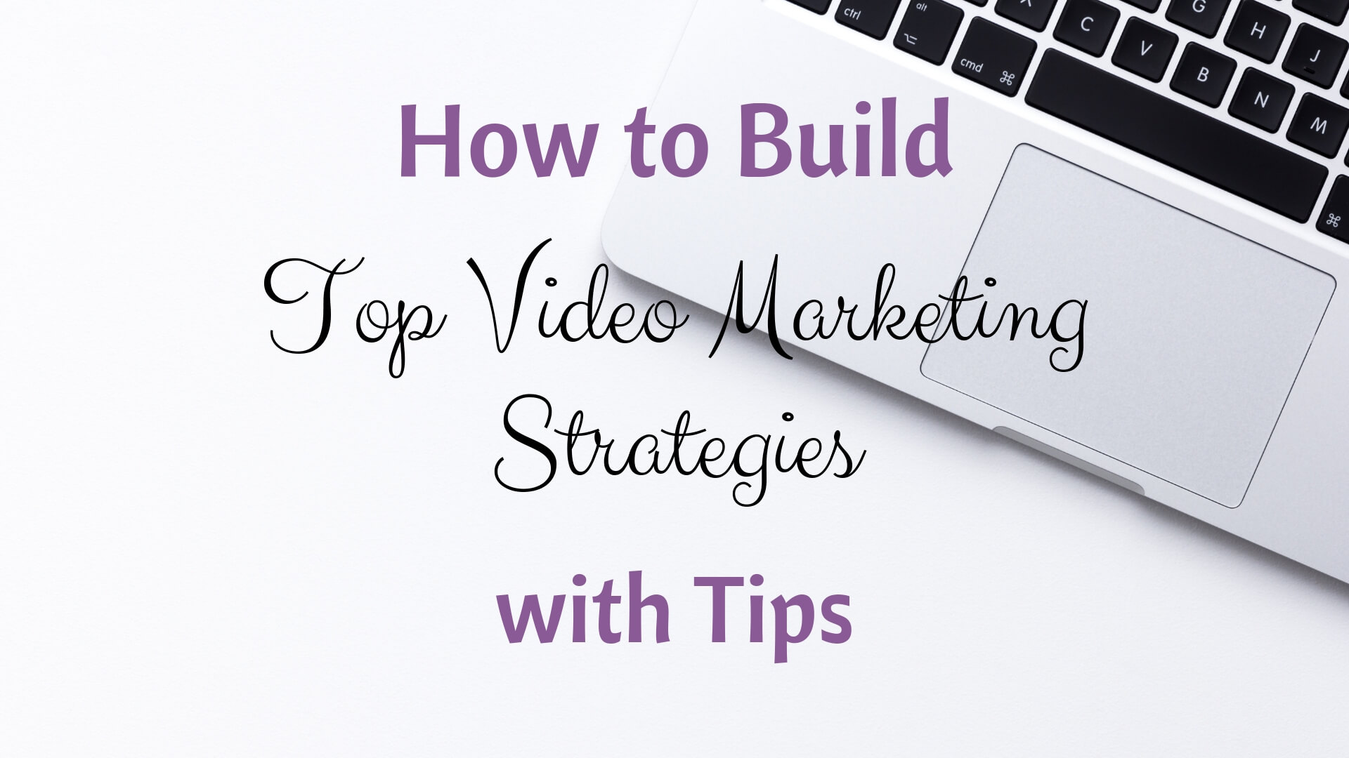 How to Build Top Video Marketing Strategies- With Tips