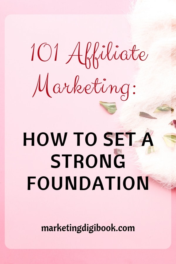 101 Affiliate Marketing_ how to set a strong foundation affiliate marketing for beginners affiliate marketing programs tips strategies how to start with affiliate marketing passive income